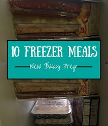 10 Freezer Meals: New Baby Prep