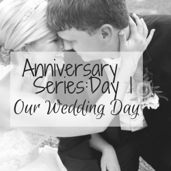 Anniversary Series Day 1: Our Wedding Day