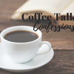 Coffee Talk Confessions – August 2017
