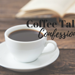 Coffee Talk Confessions…and a few faves