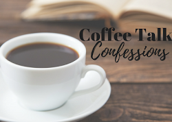 Coffee Talk Confessions – November 2017