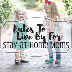 Rules To Live  By For Stay-At-Home Moms
