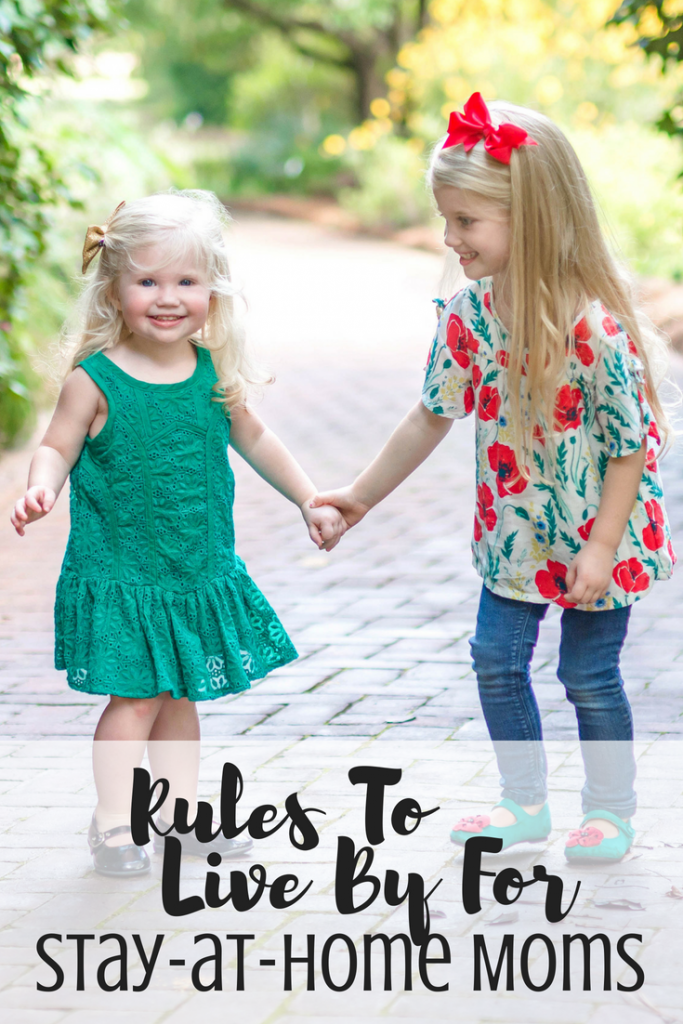 Rules to live by for stay-at-home moms. How to make your days at a stay-at-home mom easier. Things to remember while raising young children at home.