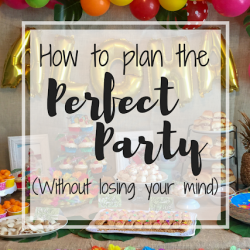 How to Plan the Perfect Party (Without Losing Your Mind)